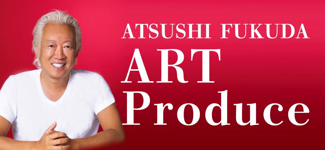 ATSUSHI FUKUDA Art Produce