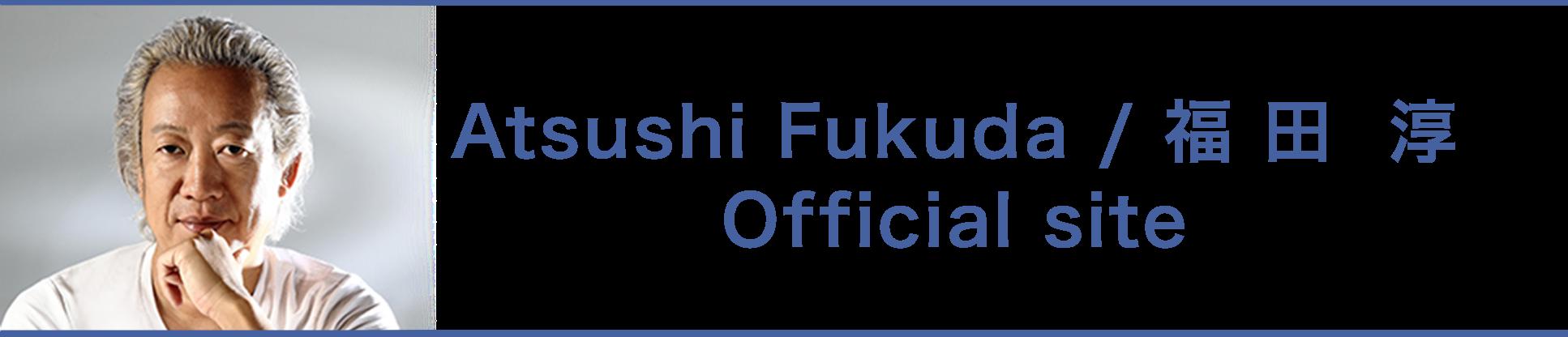 Atsushi Fukuda / 福田 淳 Official site
