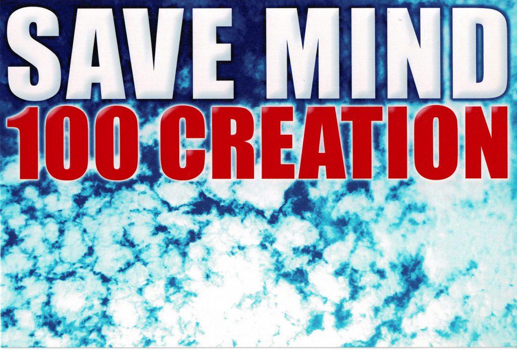 2011年3月〜 SAVE MIND, 100 CREATION